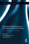 Educational Leadership As A Culturally-Constructed Practice