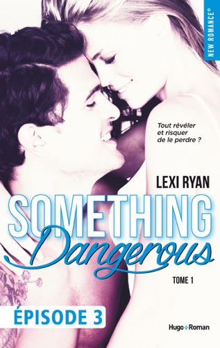Lexi Ryan - Reckless & Real Something dangerous Episode 3 - t ome 1