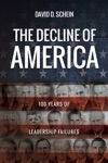 The Decline Of America 100 Years Of Leadership Failures