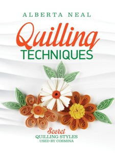 Quilling Techniques: Secret Quilling Styles Used by Cosmina da Alberta Neal
