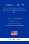 Uniform Administrative Requirements Cost Principles And Audit Requirements For Federal Awards US National Aeronautics And Space Administration Regulation NASA 2018 Edition