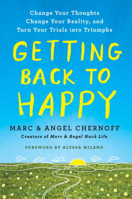 Getting Back to Happy - Marc Chernoff, Angel Chernoff & Alyssa Milano book