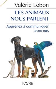Les animaux nous parlent - Apprenez à communiquer avec eux Couverture de livre