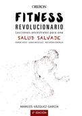 Fitness revolucionario. Lecciones ancestrales para una salud salvaje Book Cover