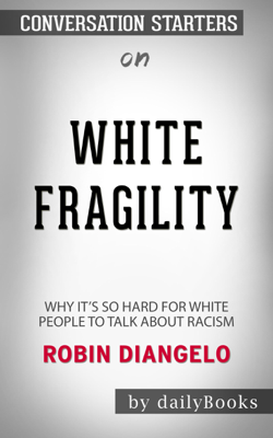 White Fragility: Why It's So Hard for White People to Talk About Racism by Robin DiAngelo: Conversation Starters - Daily Books book