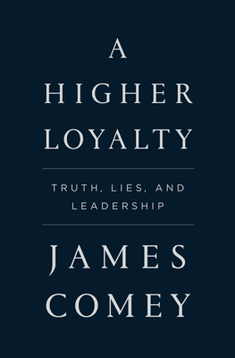 A Higher Loyalty - James Comey book