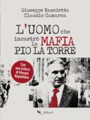 L'uomo che incastrò la Mafia. Pio La Torre