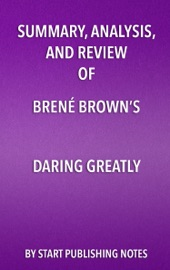 Summary Analysis And Review Of Bren Brown S Daring Greatly