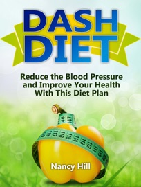 Dash Diet Reduce The Blood Pressure And Improve Your Health With This Diet Plan