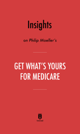 Insights on Philip Moeller's Get What's Yours for Medicare by Instaread book