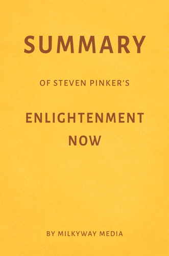 Milkyway Media - Summary of Steven Pinker's Enlightenment Now by Milkyway Media