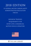 Minimum Training Requirements For Entry-Level Commercial Motor Vehicle Operators US Federal Motor Carrier Safety Administration Regulation FMCSA 2018 Edition