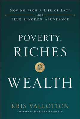 Poverty, Riches and Wealth - Kris Vallotton book