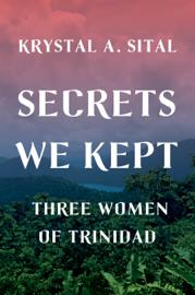 Secrets We Kept: Three Women of Trinidad book