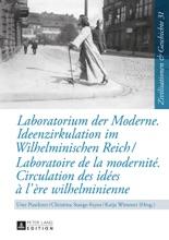 Laboratorium Der Moderne. Ideenzirkulation Im Wilhelminischen Reich- Laboratoire De La Modernité. Circulation Des Idées à L'ère Wilhelminienne