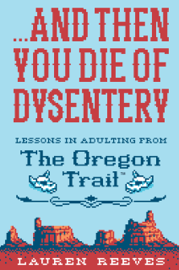 ...And Then You Die of Dysentery book