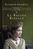 Elizabeth Chadwick - Il romanzo di Eleonora d'Aquitania. La regina ribelle artwork