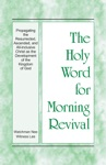 The Holy Word For Morning Revival - Propagating The Resurrected Ascended And All-inclusive Christ As The Development Of The Kingdom Of God