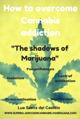 How to Overcome Cannabis Addiction. The Shadows of Marijuana