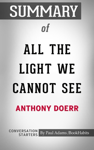 Book Habits - Summary of All the Light We Cannot See: A Novel by Anthony Doerr  Conversation Starters