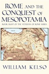 Rome And The Conquest Of Mesopotamia Book 8 Of The Veteran Of Rome Series