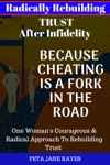 Radically Rebuilding Tust After Infidelity Because Cheating Is A Fork In The Road