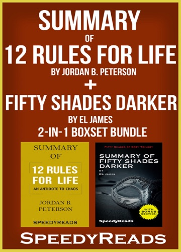 SpeedyReads - Summary of 12 Rules for Life: An Antidote to Chaos by Jordan B. Peterson + Summary of Fifty Shades Darker by EL James