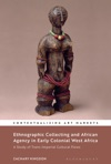 Ethnographic Collecting And African Agency In Early Colonial West Africa