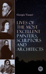 Lives Of The Most Excellent Painters Sculptors And Architects