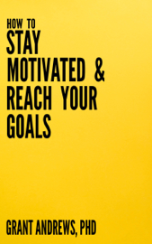 How to Stay Motivated and Reach Your Goals: A Guide for Students, Researchers and Entrepreneurs book