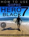 GoPro Hero 7 Black How To Use The GoPro Hero 7 Black