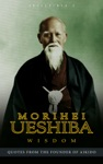 Morihei Ueshiba Wisdom Quotes From The Founder Of Aikido