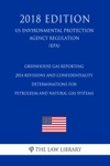 Greenhouse Gas Reporting - 2014 Revisions And Confidentiality Determinations For Petroleum And Natural Gas Systems US Environmental Protection Agency Regulation EPA 2018 Edition