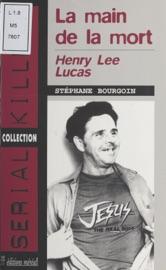 Download Henry Lee Lucas : La main de la mort