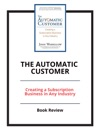 The Automatic Customer Creating A Subscription Business In Any Industry