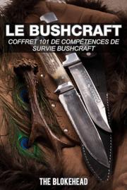 Le bushcraft : Coffret 101 de compétences de survie bushcraft
