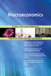 Macroeconomics A Clear And Concise Reference
