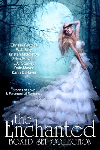 Chrissy Peebles, W.J. May, Dale Mayer, Erica Stevens, Karin DeHavin, L.A. Starkey & Kristen Middleton - The Enchanted Box Set Collection