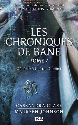Cassandra Clare, Maureen Johnson & Sarah Rees Brennan - The Mortal Instruments, Les chroniques de Bane - tome 7 : Débâcle à l'hôtel Dumort