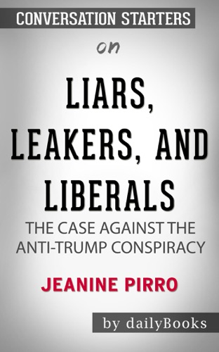 Daily Books - Liars, Leakers, and Liberals: The Case Against the Anti-Trump Conspiracy by Jeanine Pirro: Conversation Starters