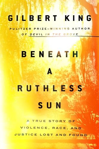 Gilbert King - Beneath a Ruthless Sun