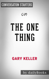 The ONE Thing: The Surprisingly Simple Truth Behind Extraordinary Results by Gary Keller: Conversation Starters