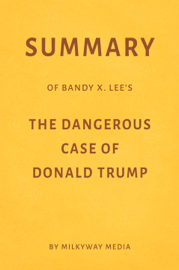 Summary of Bandy X. Lee's The Dangerous Case of Donald Trump by Milkyway Media