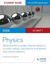 CCEA A2 UNIT 1 PHYSICS STUDENT GUIDE: DEFORMATION OF SOLIDS, THERMAL PHYSICS, CIRCULAR MOTION, OSCILLATIONS AND ATOMIC AND NUCLEAR PHYSICS