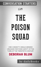 The Poison Squad: One Chemist's Single-Minded Crusade for Food Safety at the Turn of the Twentieth Century by Deborah Blum: Conversation Starters