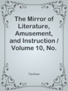 The Mirror Of Literature Amusement And Instruction  Volume 10 No 271 September 1 1827