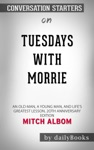 Tuesdays With Morrie An Old Man A Young Man And Lifes Greatest Lesson By Mitch Albom Conversation Starters