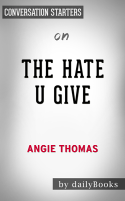 The Hate U Give: by Angie Thomas  Conversation Starters - Daily Books book