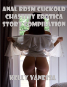 Anal Bdsm Cuckold Chastity Erotica Story Compilation