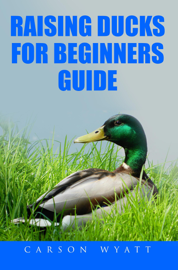 Raising Ducks for Beginner's Guide